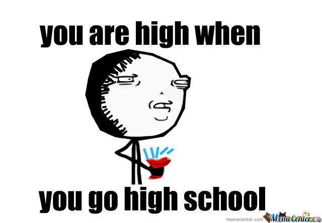 You Are High When You Go High School
