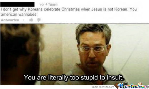 You Are Literally Too Stupid To Insult.
