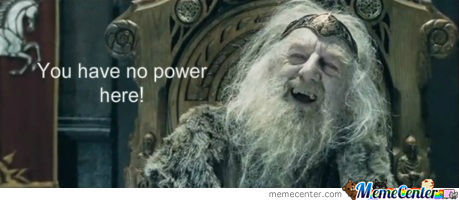 You Have No Power Here Meme by karsten.niemeyer - Meme Center You Have No Power Here Meme Girlfriend