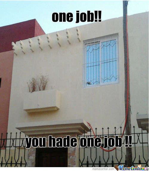 You Have One Job !!!