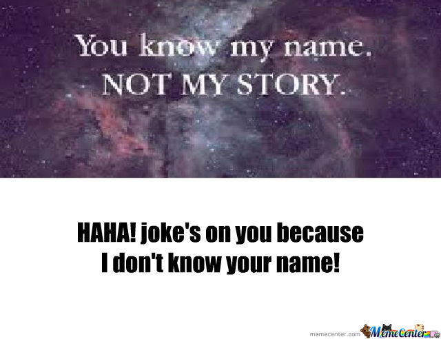 You Know My Name... Shut Up