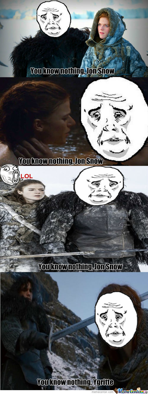 You Know Nothing, Jon Snow!