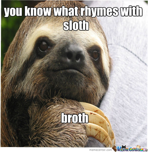 You Know What Rhymes With Sloth