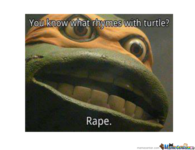 You Know What Rhymes With Turtle ?