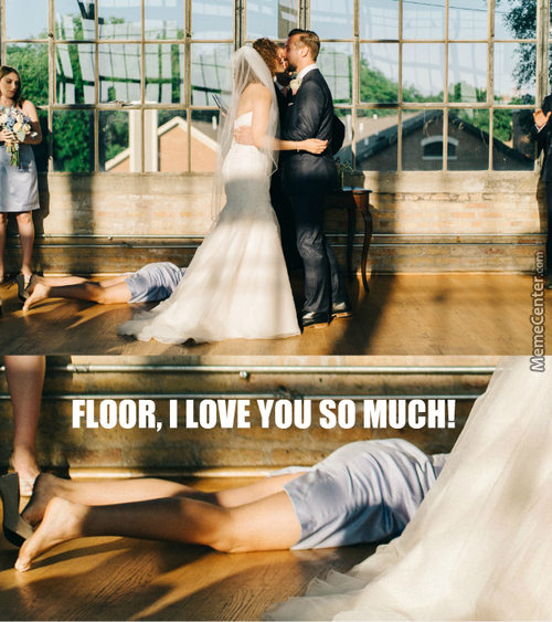 You May Kiss The Floor (Now I Pronounce You Floor And Wife)