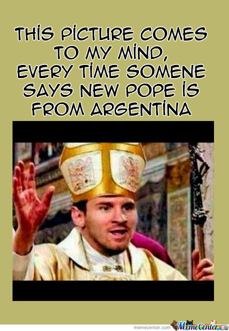 You Mean New Pope Is From Argentina???