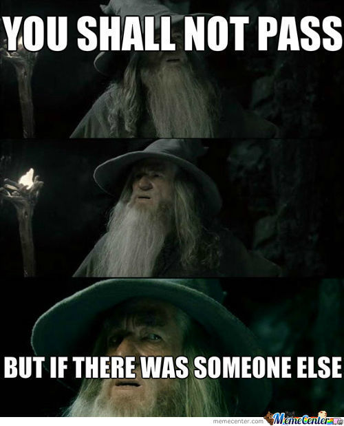 You Shall Not Pass But...