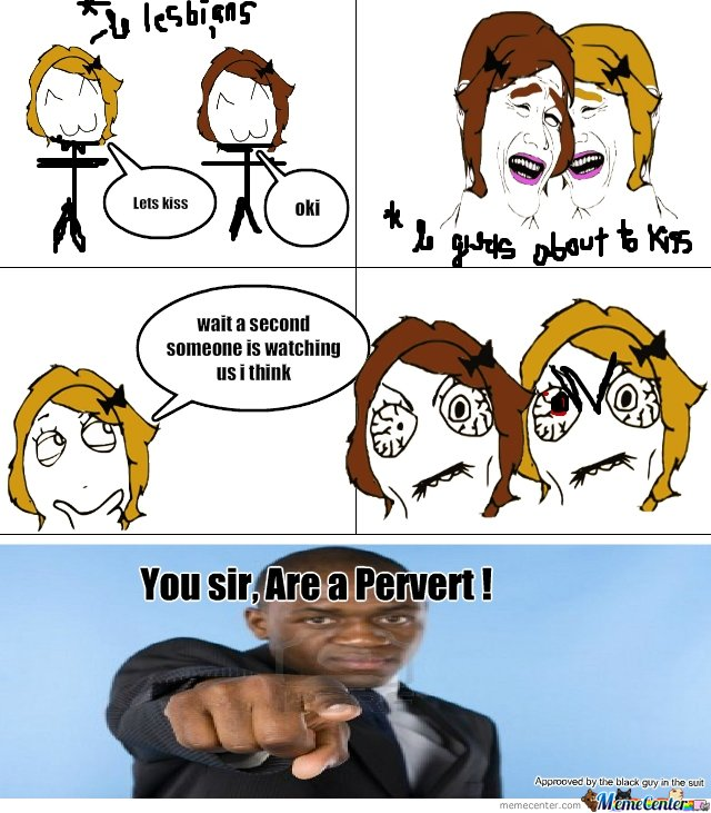 you sir are a pervert