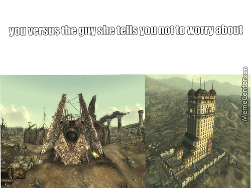 You Versus The Guy She Tells You Not To Worry About Fallout 3 Edition