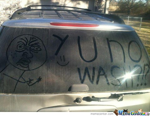 You, Y U No Wash?