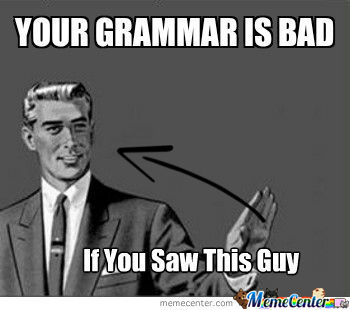 Your Grammar Is Bad