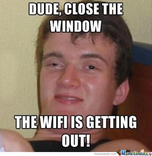 Your Letting The Wifi Out.