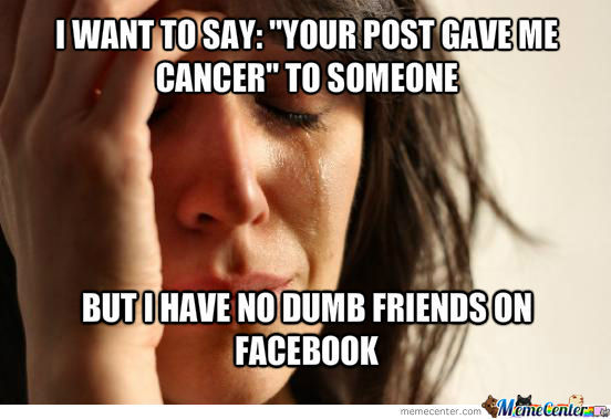 Your Post Gave Me Cancer