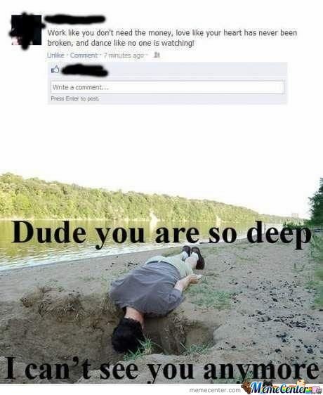 You're Deep Dude