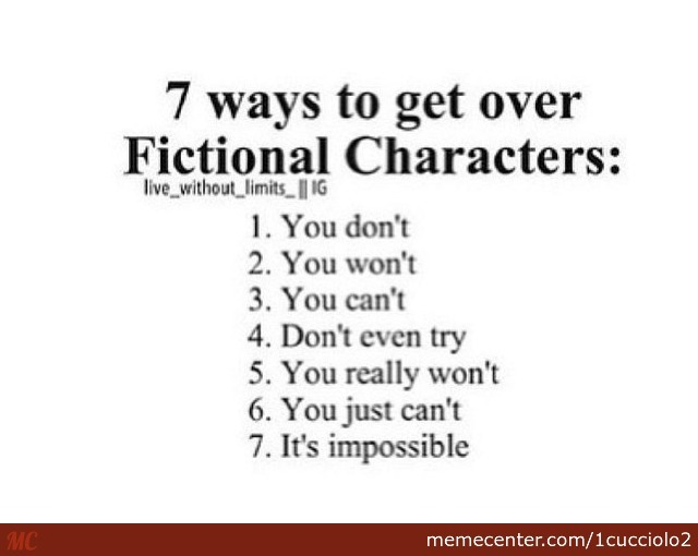 7 ways to get over a fictional character_o_2676567 7 ways to get over a fictional character by 1cucciolo2 meme center