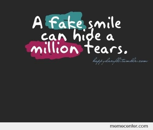 A Fake Smile Can Hide A Million Tears By Ben Meme Center