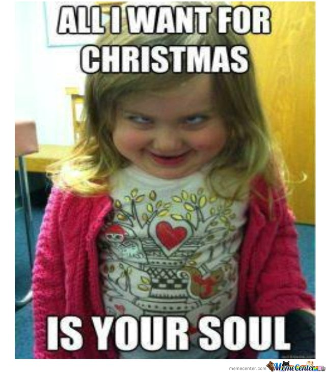 All I Want For Christmas Meme.All I Want For Christmas Is By Houdini Meme Center
