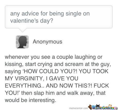 Any advice for being single on valentine's day