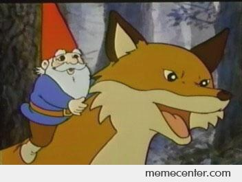 Before all that travelocity bullshit The real gnome Rode a fox like a boss_o_52175 before all that travelocity bullshit the real gnome rode a fox