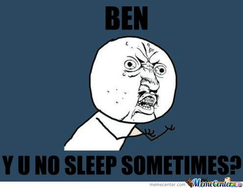 Funny No Sleep Meme : Ben why u no sleep sometimes by fettanien meme center