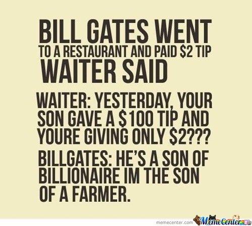 Bill Gates went to a restaurant and paid $2 tip, waiter said