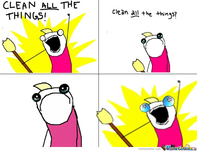 Clean all the things...