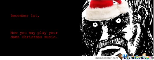 December 1st Now You May Play Your Damn Christmas Music_o_105197 december 1st now you may play your damn christmas music by
