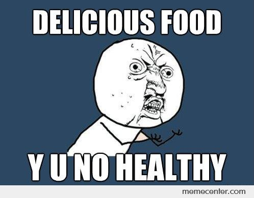 Delicious Food YU NO Healthy by ben - Meme Center