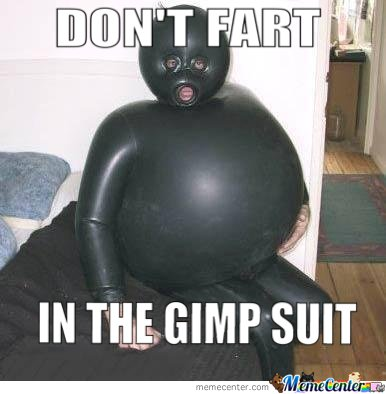 Don't Fart In The Gimp Suit