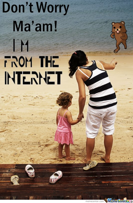 don t worry ma am i m from the internet by mustapan meme center