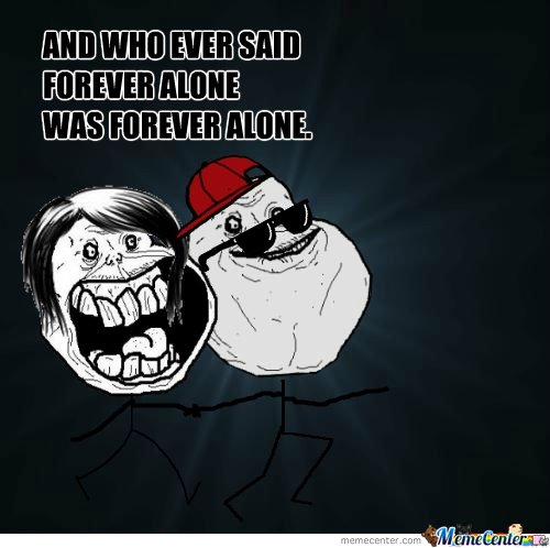 FOREVER ALONE has a forever alone friend