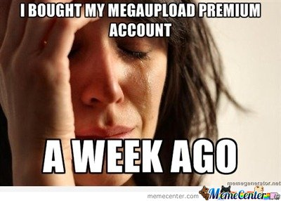 First world problems :  I bought my megaupload premium account