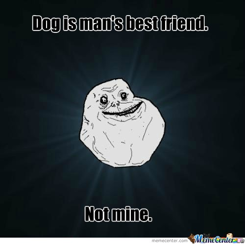 Forever Alone. - (First Meme!)