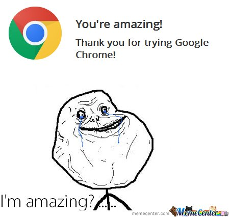 Forever alone guy installs google chrome