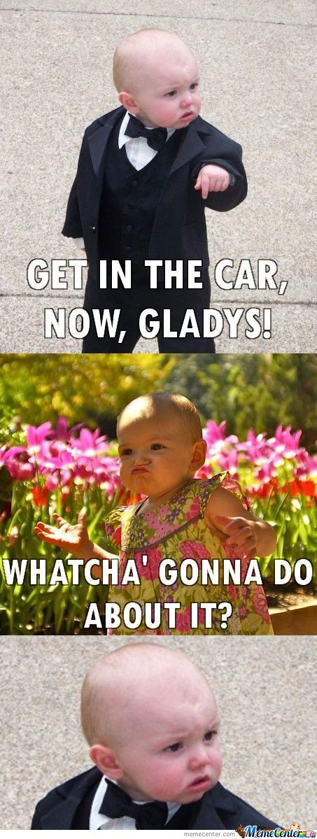 Get In The Car Now, Gladys