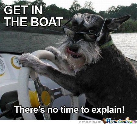 Get in the boat! There is no time to explain