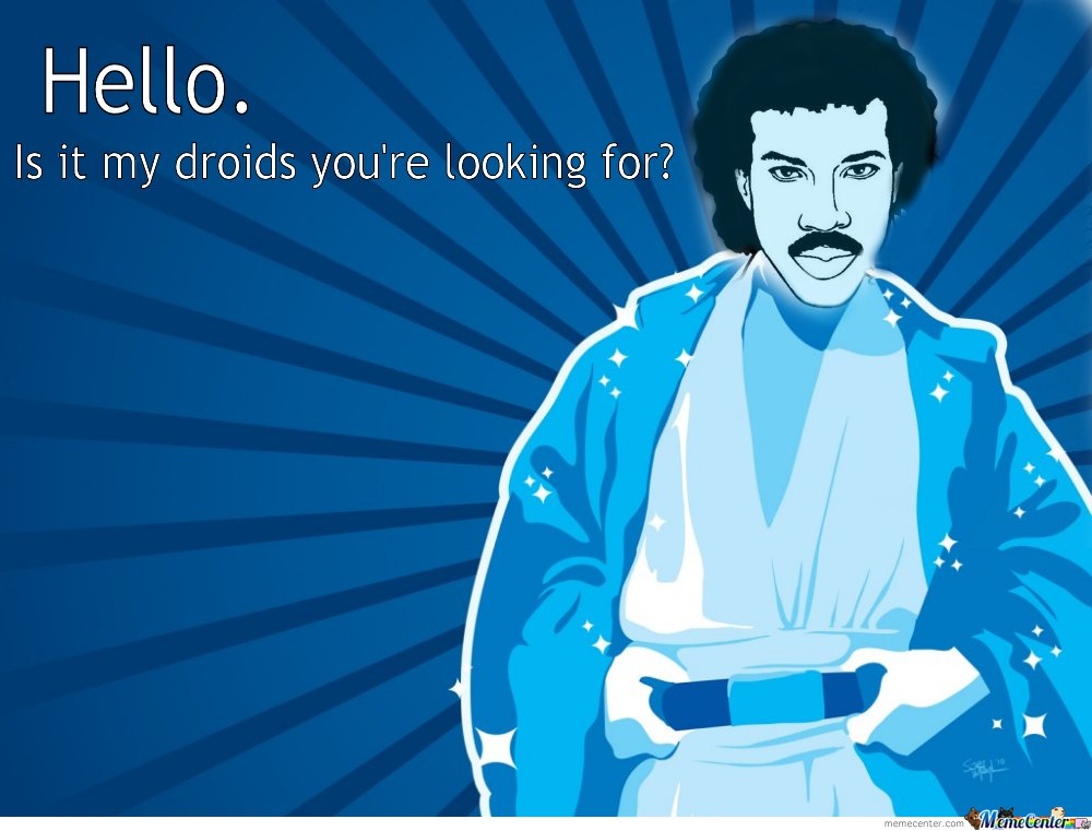 Hello Is It My Droids Youre Looking For_o_102018 hello , is it my droids you're looking for? by ben meme center