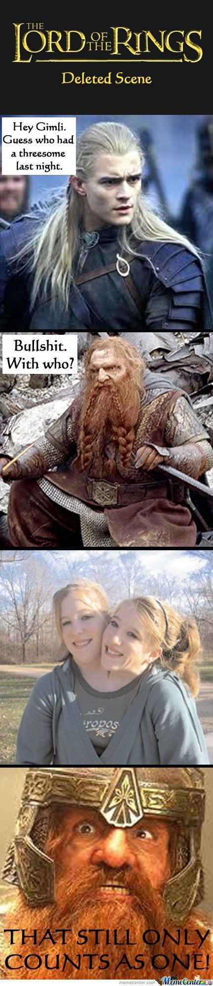 Hey Gimli. Guess Who Had A Threesome Last Night.