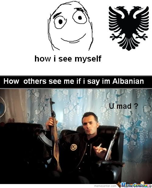 How People See Me If i Say Im Albanian