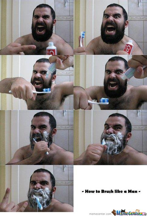 How to brush your teeth like a man_o_127094 how to brush your teeth like a man by yaya meme center