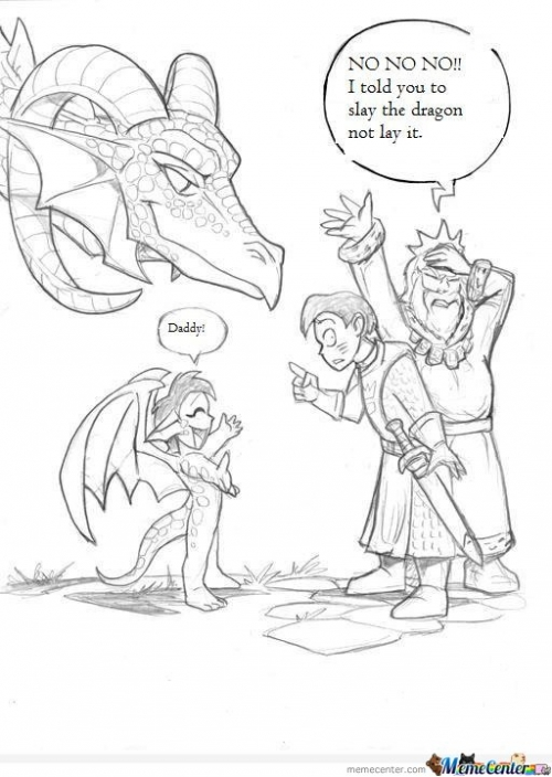 I told you to slay the dragon , not lay it.