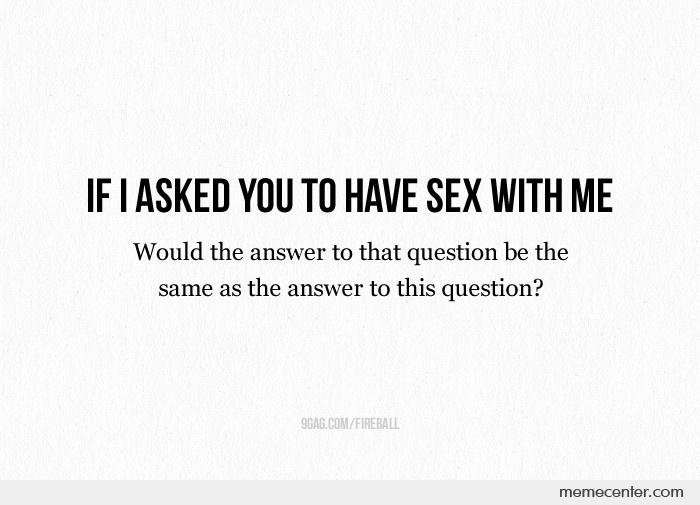 will you have sex with me