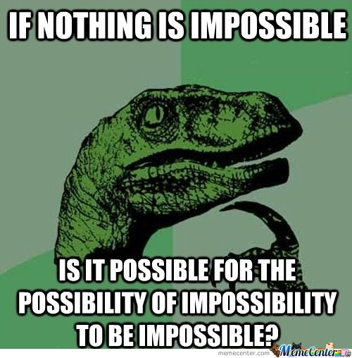 If Nothing Is Impossible, Is It Possible For The Possibility Of Impossibility To Be Impossible