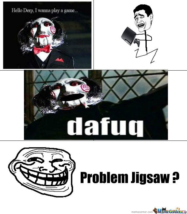 Jigsaw trolled_o_132122 jigsaw trolled by mak meme center,Jigsaw Meme