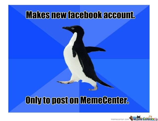 Makes new facebook account....