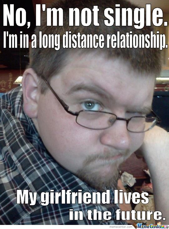 My Girlfriend Lives In The Future By Mustapan Meme Center