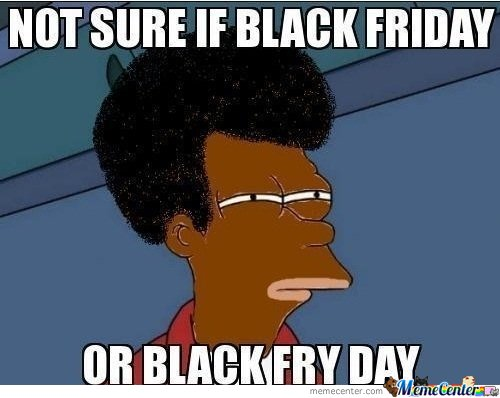 Not Sure If Black Friday