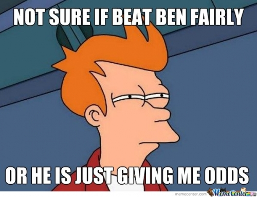 Not sure if beat ben fairly