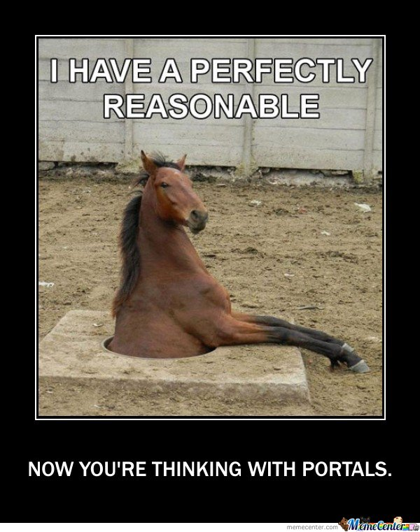 Now Youre Thinking With Portals By Mister Meme Meme Center