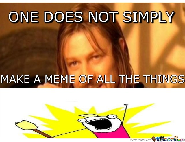 ONE DOES NOT SIMPLY MAKE A MEME OF ALL THE THINGS_o_138932 one does not simply make a meme of all the things! by red anonymous